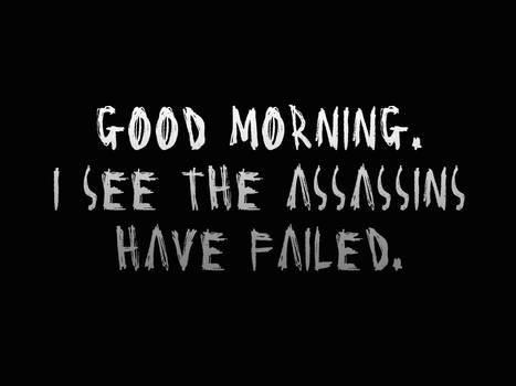 the assassins have failed