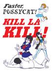Faster, Pussycat! Kill La Kill!