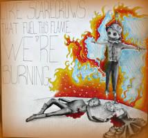 + ~*WE'RE BURNING*~ + by BurningSpinKilljoy