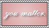'You Matter' Stamp by Miss-Kaylin