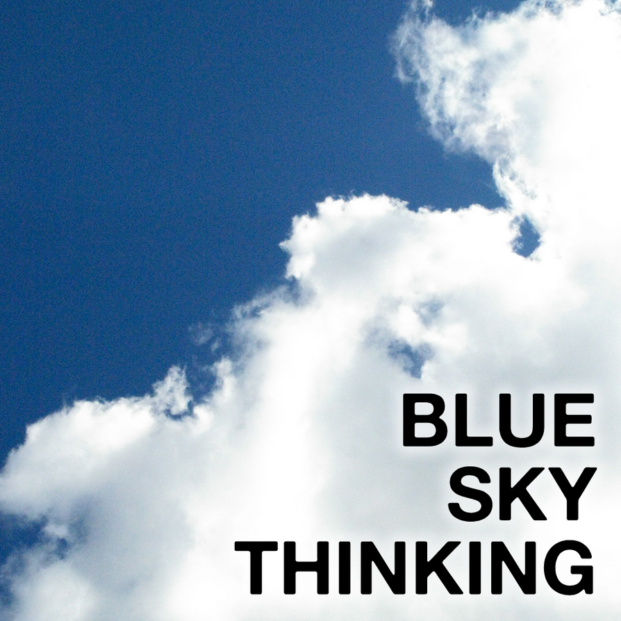 Image result for blue sky thinking