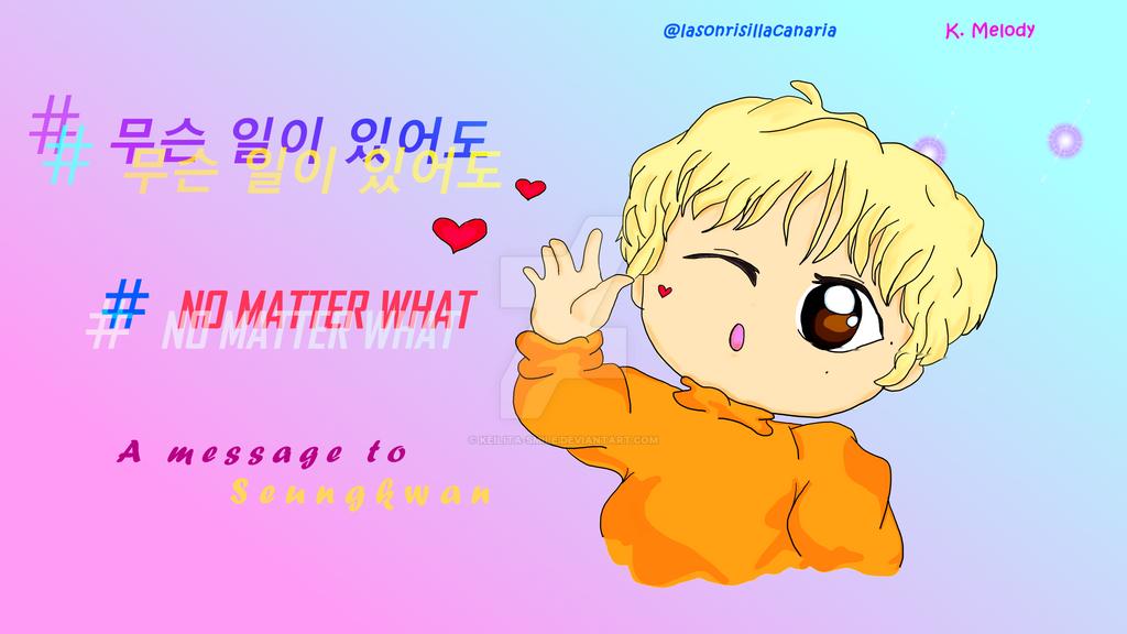 #NOMATTERWHAT (Video-mensaje para Seungkwan) by Keilita-Smile