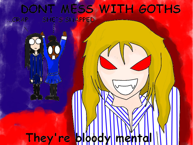 Dont mess with goths... by ladyangelofdawn