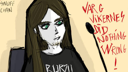 Varg Vikernes did nothing wrong! by mrkrunch