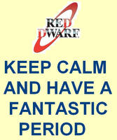 Red Dwarf - Keep calm and have a fantastic period by DoctorWhoOne
