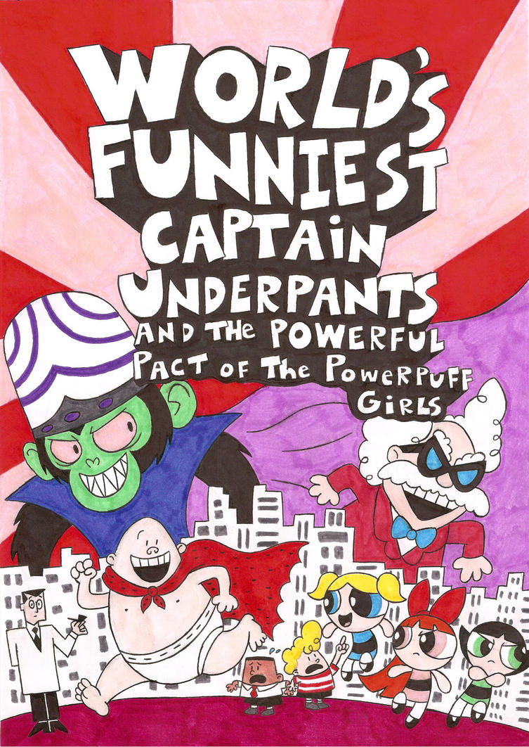 Captain Underpants And The Powerpuff Girls By Nerdsman567