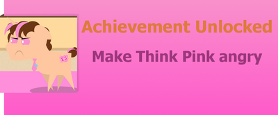 Achievement: Make Think Pink angry by WolfProduction