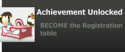 Achievement: BECOME the Registration table by WolfProduction