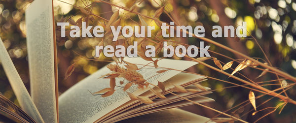 Take your time and read a book
