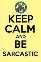 Keep Calm And Be Sarcastic by hercamiam