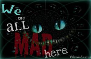 We Are All Mad Here - Cheshire by CherrieSaurus