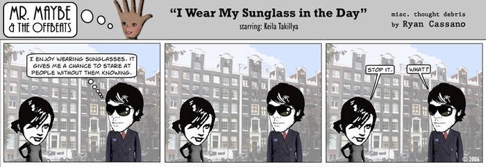 I Wear My Sunglasses at Day