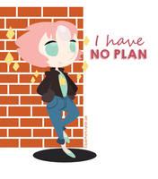 I have NO plan by Elizabetharte