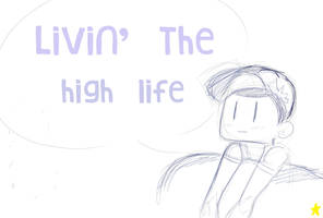 Livin The High Life by Glopesfire