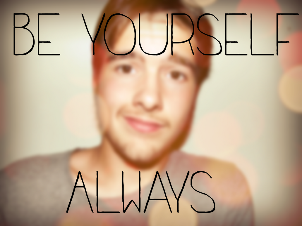 Be yourself always by FluffyFaithy