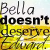 Bella Doesn't Deserve Edward by EdwardOwnsMySoul