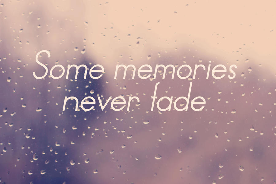 Quotes About Love Never Fading : Memories Never Fade Quotes. QuotesGram