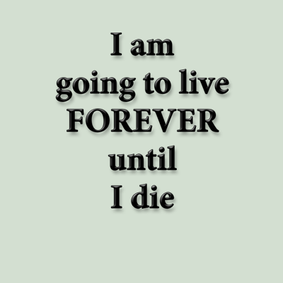 I am going to live forever by WiseWanderer