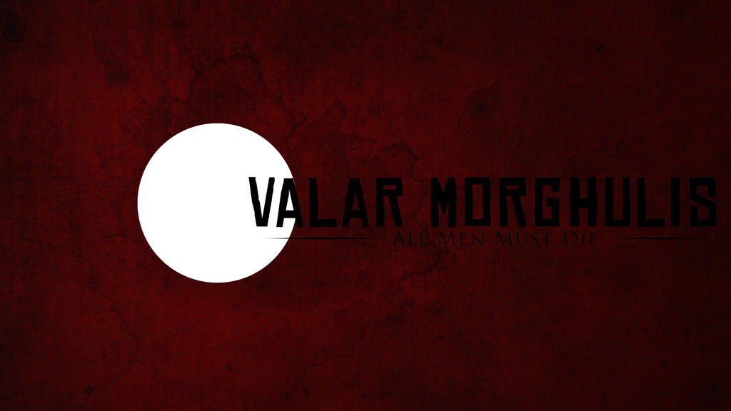 Valar Morghulis by ibsays