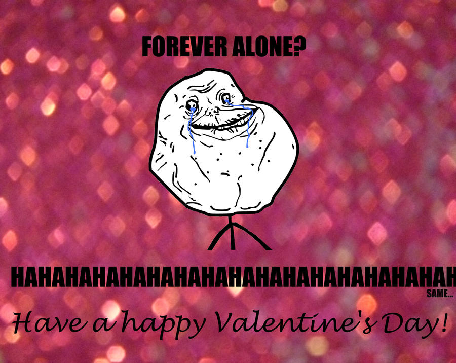 forever alone by nikee97 - Forever Alone Valentines Day