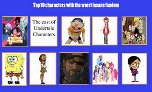 My Top 10 Characters With The Worst Insane Fandom