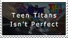 Teen Titans isn't perfect you know by CartoonAnimeFanDude7