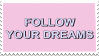 Follow Your Dreams by Gay-Mage-Of-Space