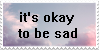 It's Okay To Be Sad Stamp by Gay-Mage-Of-Space