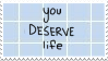 You Deserve Life Stamp by Gay-Mage-Of-Space
