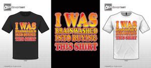 Brainwashed into Buying this Shirt Original Quote