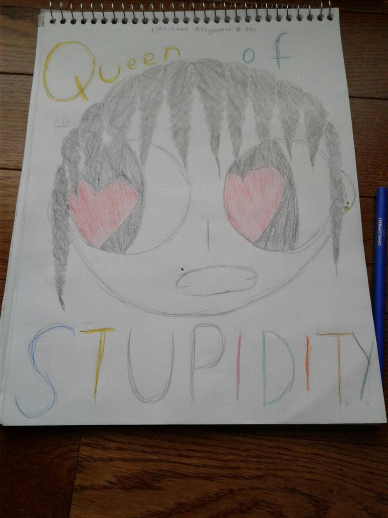 Queen of Stupidity by Wierdofromspavetm