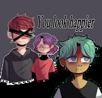You look happier
