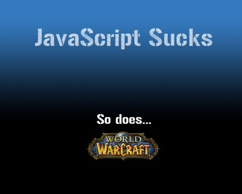 JavaScript and WoW sucks by And1945