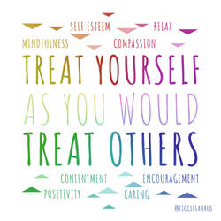 Treat Yourself As You Would Treat Others