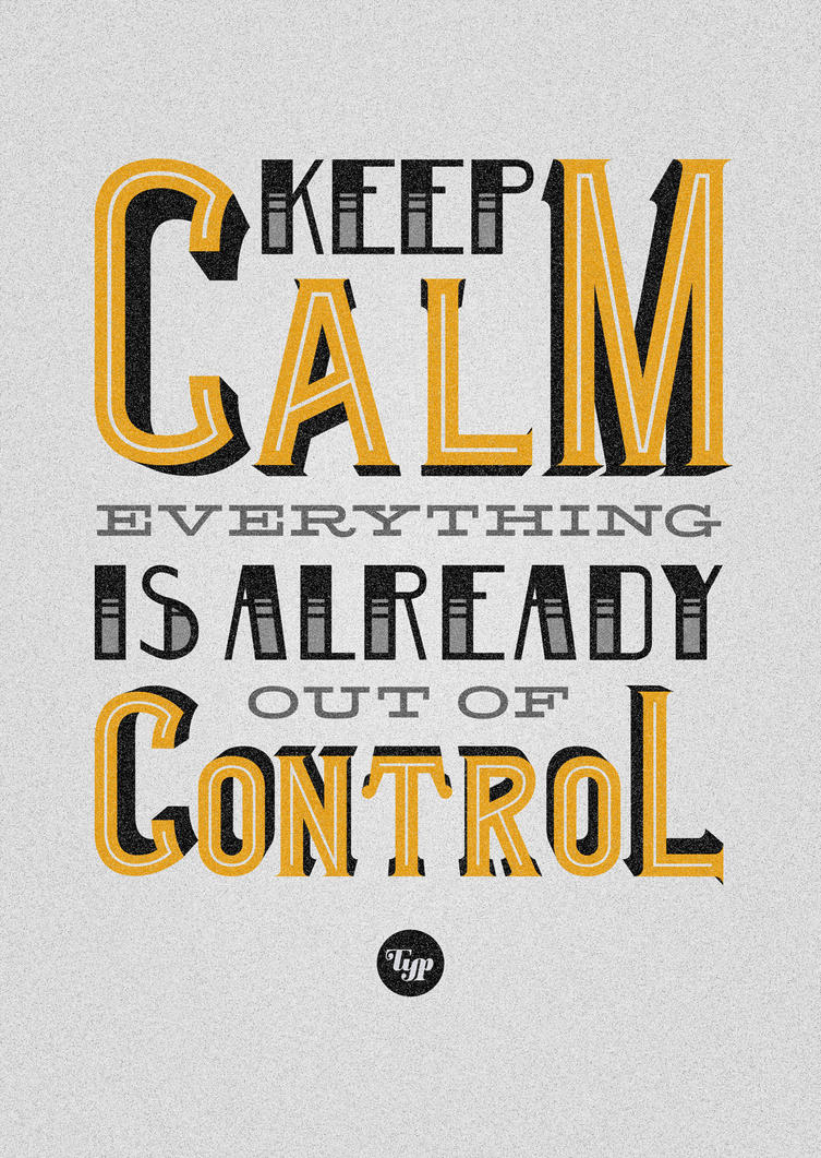 Keep Calm Poster by Play4ce on DeviantArt