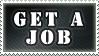 Get a Job by alaska-is-a-husky
