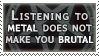 Metal Doesn't Make You Brutal by alaska-is-a-husky