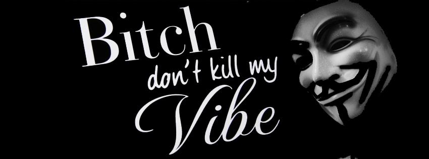 B!tch don't kill my vibe by raisrulez