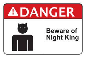 DANGER beware of night king