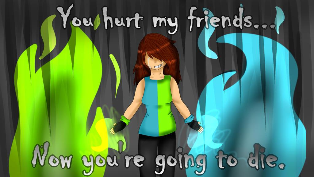U hurt my friends by K0rdyCZ