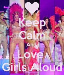 Keep Calm And Love Girls Aloud by xFlowerstarx