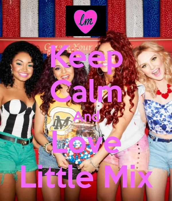 Keep Calm And Love Little Mix By XFlowerstarx