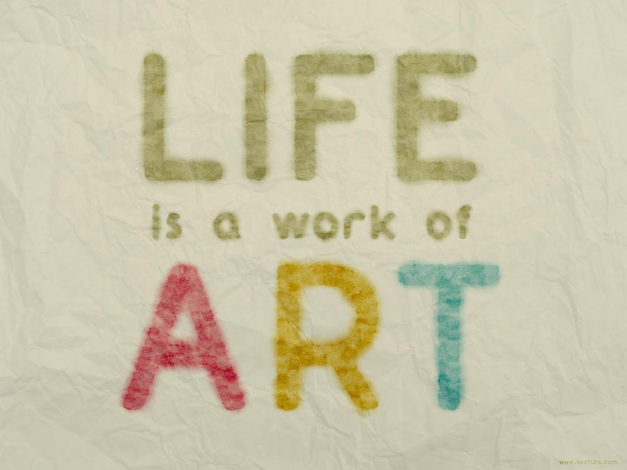 Life Is A Work of Art by Textuts