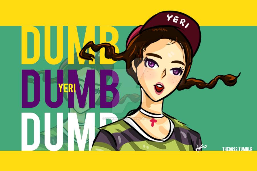 DUMB DUMB DUMB #YERI by pumkhaw9892