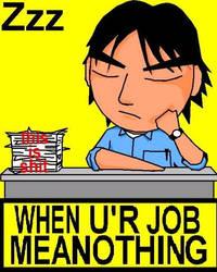 When U'r Job Mean Nothing