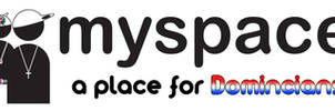 Myspace a place for domincians by thebigboss14