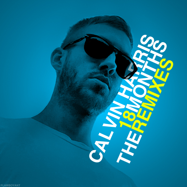 Calvin Harris - 18 Months: The Remixes by ...