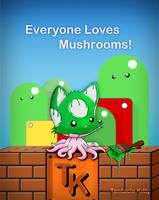 Everyone loves Mushrooms Poster by TentacleKitty