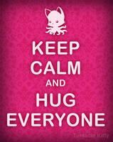 Keep Calm and Hug Everyone by TentacleKitty