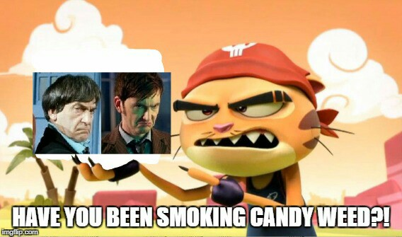 Have you been smoking Candy Weed?! by RedWesternRanger